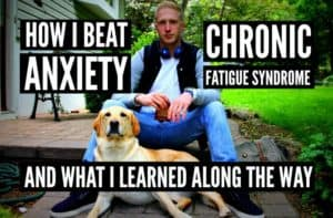 How I beat anxiety and chronic fatigue syndrome