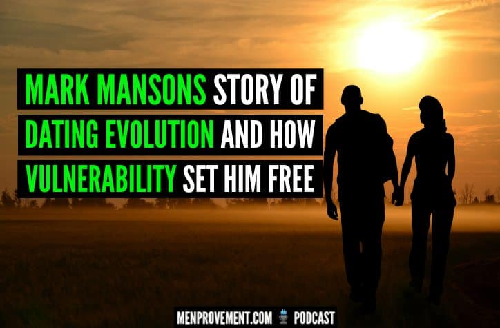 Mark Mansons Story of Dating Evolution And How Vulnerability Set Him Free