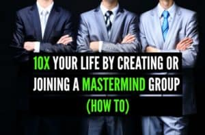 10X Your Life by Creating or Joining a Mastermind Group (How To)