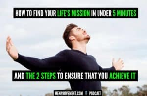 How to Find Your Lifes Mission in Under 5 Minutes And The 2 Steps to Ensure That You Achieve it