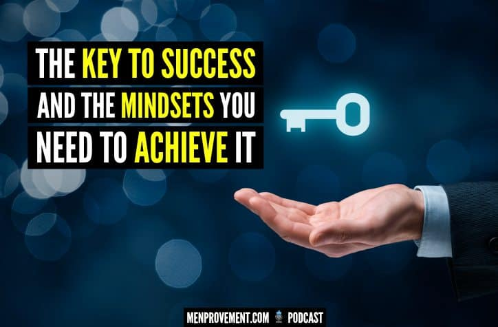 The Key To Success And The Mindsets You Need To Achieve It