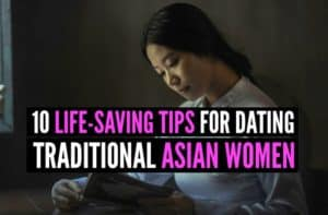 10 Life-Saving Tips for Dating Traditional Asian Women