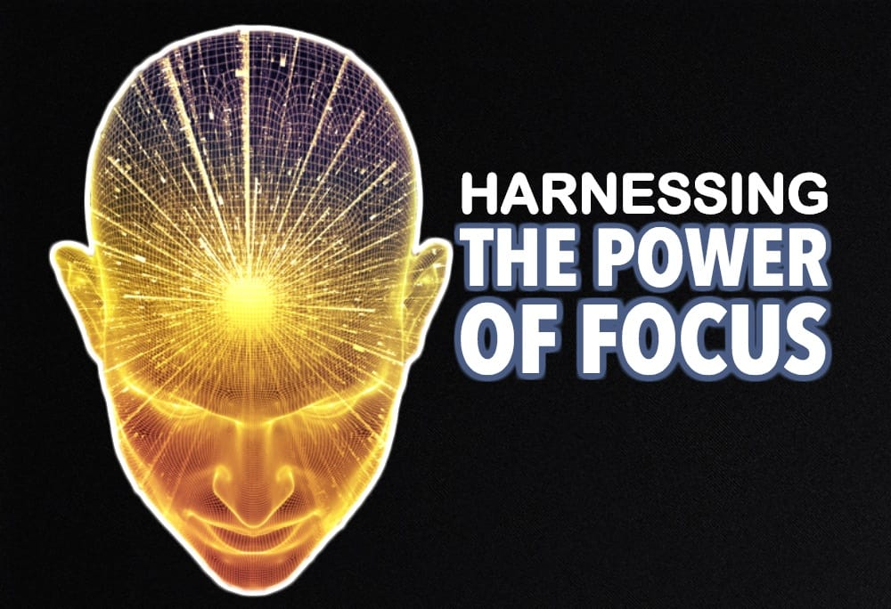 harnessing the power of focus